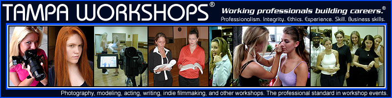 Tampa Workshops, TampaWorkshops.Com. Photography workshop events and career workshops. Photography, modeling, acting, writing, indie filmmaking workshops and more. Working professionals building careers. Featuring the Focus Modeling Photography Workshops. Tampa Bay, Florida.